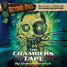 Tales from Beyond the Pale: The Chambers Tape  by Graham Reznick Narrated by Misha Collins, Sophia Takal, Lawrence Michael Levine, Kersten Haile