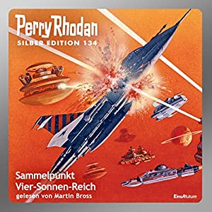 Sammelpunkt Vier-Sonnen-Reich (Perry Rhodan Silber Edition 134) Hörbuch