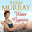 Water Gypsies Audiobook by Annie Murray Narrated by Penelope Freeman