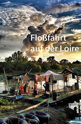 flossfahrt-auf-der-loire-ein-abenteuer-auf-dem-schonsten-fluss-in-frankreich-german-edition