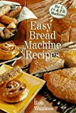 Rob Wanless Easy Bread Machine Recipes