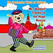 The Spectacular World of Waldorf: Mr. Waldorf Travels to the Huge Russia | Beth Ann Stifflemire, Barbara Terry
