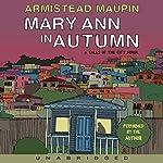 Mary Ann in Autumn: A Tales of the City Novel   Armistead Maupin