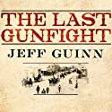 The Last Gunfight: The Real Story of the Shootout at the O.K. Corral - and How It Changed the American West Audiobook by Jeff Guinn Narrated by Stephen Hoye