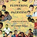A Flowering in Palestine (       UNABRIDGED) by Andrew Reilly Narrated by Andrew Reilly
