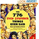 The 776 Even Stupider Things Ever Said