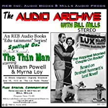 Audio Archive Presents Dashiell Hammett's 'The Thin Man': A LUX Theater Episode Plus Special Commentary (       UNABRIDGED) by Dashiell Hammett Narrated by William Powell, Myrna Loy, Bill Mills