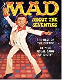 Mad About the Seventies: The Best of the Decade (0316328022) by MAD Magazine