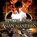 Martial Arts: Secrets of the Asian Masters  by Reality Entertainment Narrated by Brett McGinnis, Punong Guro Myrlino Hufana