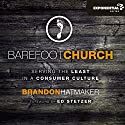 Barefoot Church: Serving the Least in a Consumer Culture Audiobook by Brandon Hatmaker Narrated by Adam Black