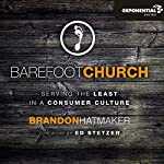 Barefoot Church: Serving the Least in a Consumer Culture | Brandon Hatmaker