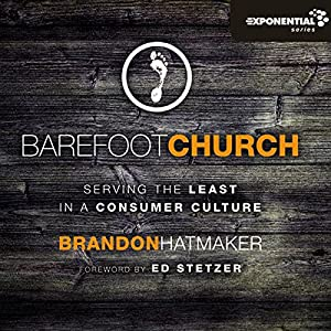 Barefoot Church: Serving the Least in a Consumer Culture | [Brandon Hatmaker]