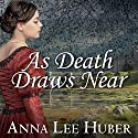 As Death Draws Near: Lady Darby Mystery, Book 5 Audiobook by Anna Lee Huber Narrated by Heather Wilds
