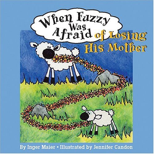 When Fuzzy Was Afraid of Losing His Mother: (Fuzzy the Little Sheep)