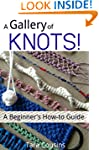 A Gallery of KNOTS!: A Beginner's How...