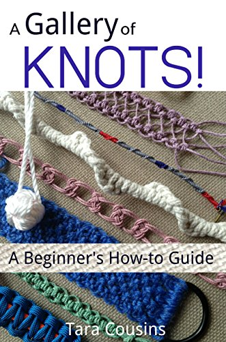 A Gallery of KNOTS!: A Beginner's How-to Guide (Tiger Road Crafts Book 10) PDF
