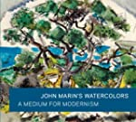 John Marin's Watercolors: A Medium fo...