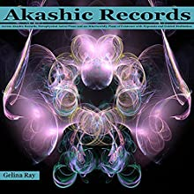Akashic Records: Access Akashic Records, Metaphysical Astral Plane and an Otherworldly Plane of Existence with Hypnosis and Guided Meditation  by Gelina Ray Narrated by Tanya Shaw