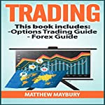 Trading: A Beginner's Guide to Options Trading - A Beginner's Guide to Forex | Matthew Maybury