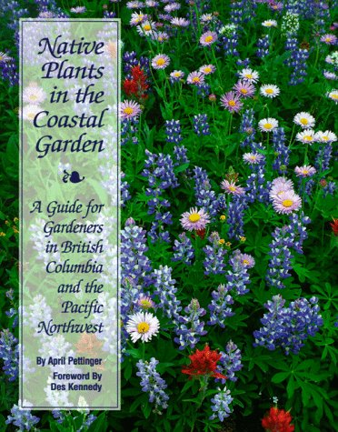 Native Plants in the Coastal Garden: A Guide for Gardeners in British Columbia and the Pacific Northwest