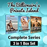 The Billionaire's Private Island Complete Series: 3 in 1 Box Set | Alessandra Bancroft