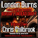 London Burns: Tales from the World of Adrian's Undead Diary, Volume Two Audiobook by Chris Philbrook Narrated by James Foster