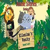 Ellezina's Vanity: Jungle Stories - Series 1, Book 3 of 5 | Amarjit Singh Atwal