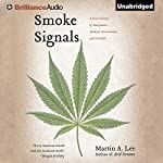 Smoke Signals: A Social History of Marijuana - Medical, Recreational, and Scientific | Martin A. Lee
