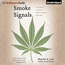 Smoke Signals: A Social History of Marijuana - Medical, Recreational, and Scientific Audiobook by Martin A. Lee Narrated by Nick Podehl