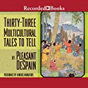Thirty-Three Multicultural Tales to Tell Audiobook by Pleasant DeSpain Narrated by Alma Cuervo, Jennifer Ikeda, Nyambi Nyambi, Kevin Orton, Greg Steinbruner