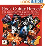 Rock Guitar Heroes: The Illustrated E...