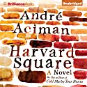 Harvard Square: A Novel (       UNABRIDGED) by Andre Aciman Narrated by Sanjiv Jhaveri
