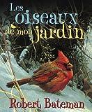 Les Oiseaux de Mon Jardin (French Edition) (0439957850) by Bateman, Robert
