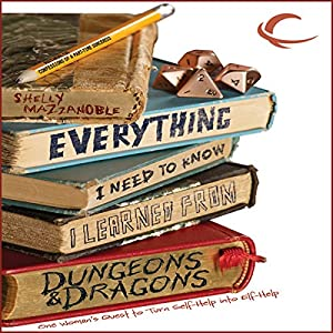 Everything I Need to Know I Learned from Dungeons & Dragons: One Woman's Quest to Trade Self-Help for Elf-Help | [Shelly Mazzanoble]