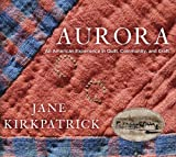 Aurora: An American Experience in Quilt, Community, and Craft (1400074282) by Kirkpatrick, Jane