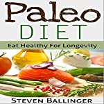 Paleo Diet For Beginners: Eat Healthy For Longevity | Steven Ballinger
