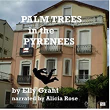 Palm Trees in the Pyrenees: Death in the Pyrenees, Book 1 (       UNABRIDGED) by Elly Grant Narrated by Alicia Rose