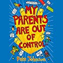 My Parents Are Out of Control Audiobook by Pete Johnson Narrated by Daniel Hill