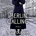 Berlin Calling Audiobook by Kelly Durham Narrated by Christopher Lane