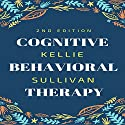Cognitive Behavioral Therapy: 10 Simple Guide to CBT for Overcoming Depression, Anxiety & Destructive Thoughts Audiobook by Kellie Sullivan Narrated by Marie Mitchell