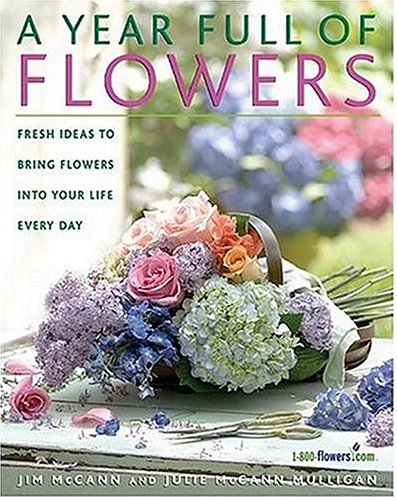 A Year Full Of Flowers: Fresh Ideas To Bring Flowers Into Your Life Every Day
