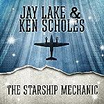 The Starship Mechanic | Jay Lake,Ken Scholes