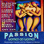 Passion: Women on Women: Provocative Excerpts on the Passions of Women | Blanche Wiesen Cook,Carrie Fisher,Erica Jong