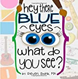 img - for Hey There Blue Eyes: What Do You See? book / textbook / text book