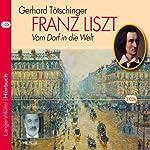 Franz Liszt: Vom Dorf in die Welt | Gerhard Tötschinger