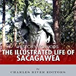 History for Kids: The Life of Sacagawea |  Charles River Editors