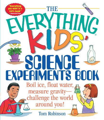 The Everything Kids' Science Experiments Book: Boil Ice, Float Water, Measure Gravity-Challenge...
