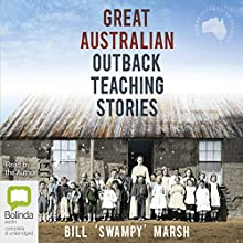 Great Australian Outback Teaching Stories Audiobook by Bill 'Swampy' Marsh Narrated by Bill 'Swampy' Marsh, Jacqui Katona