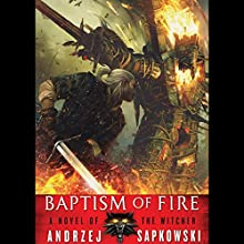 Baptism of Fire: The Witcher, Book 3 (       UNABRIDGED) by Andrzej Sapkowski Narrated by Peter Kenny