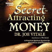 The Secret to Attracting Money Speech by Joe Vitale Narrated by Joe Vitale